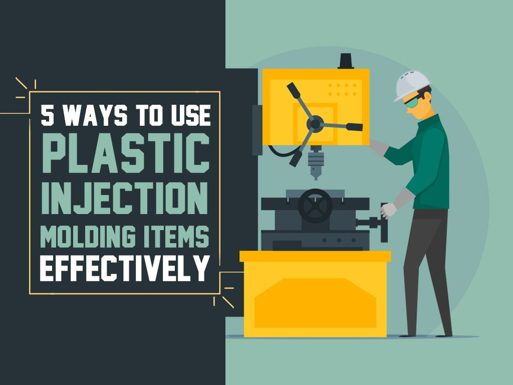 5 Ways To Use Plastic Injection Molding Items Effectively