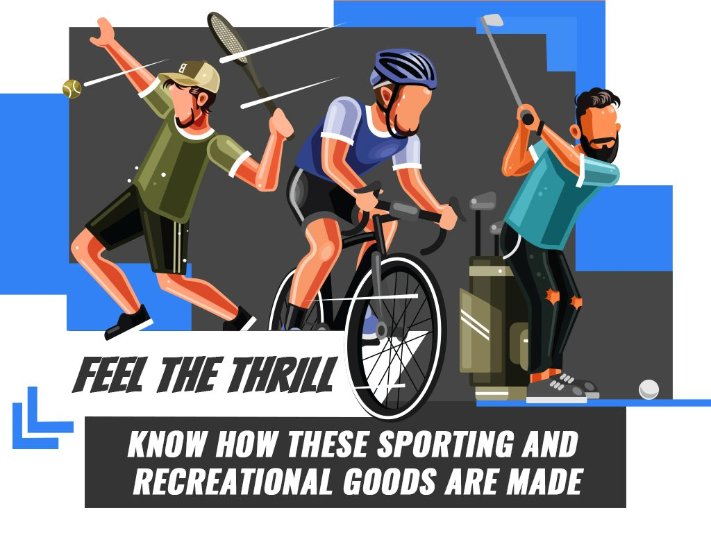 Feel The Thrill Know How These Sporting And Recreational Goods Are Made